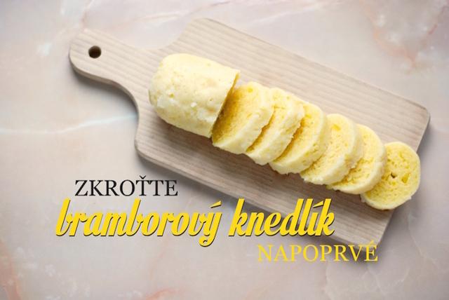 Nejlepší bramborový knedlík: vždycky svejcem a raději na páře